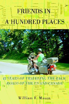 Friends in a Hundred Places: 43 Years of Traveling the Back Roads of the Us and Canada William F. Mason