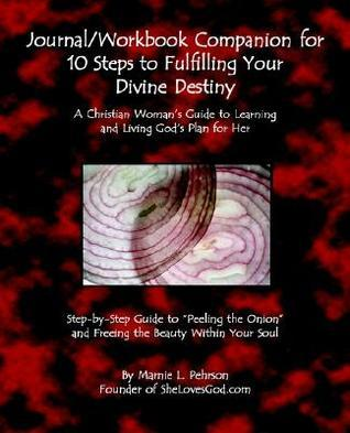Journal/Workbook Companion for 10 Steps to Fulfilling Your Divine Destiny: A Christian Woman Marnie L. Pehrson