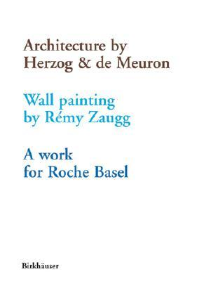 Une Architecture de Herzog & de Meuron, Une Peinture Murale de Remy Zaugg, Une Oeuvre Pour Roche Bale Remy Zaugg