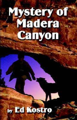 Mystery of Madera Canyon  by  Ed Kostro