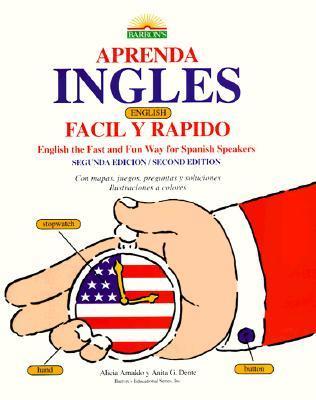 Apprenda Ingles Facil y Rapido Apprenda Ingles Facil y Rapido: Learn English the Fast and Fun Way Learn English the Fast and Fun Way [With Puzzle, Gam  by  Alicia Arnaldo