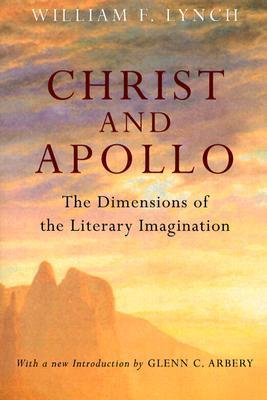 Christ and Apollo: The Dimensions of the Literary Imagination William F. Lynch