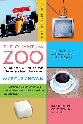 The Quantum Zoo: A Tourists Guide to the Neverending Universe Marcus Chown