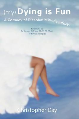 (My) Dying Is Fun: A Comedy Of Disabled Misadventures  by  Christopher Day