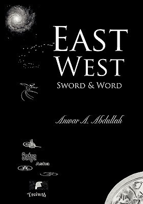 East West - Sword and Word  by  Anwar A. Abdullah