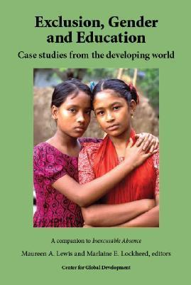 Exclusion, Gender and Education: Case Studies from the Developing World Maureen A. Lewis