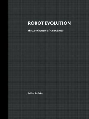 Robot Evolution: The Development of Anthrobotics Mark Elling Rosheim