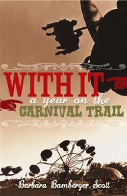 With It - A Year on the Carnival Trail Barbara Bamberger Scott