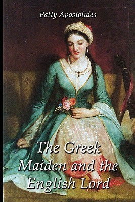 The Greek Maiden and the English Lord  by  Patty Apostolides