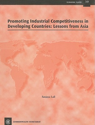 Promoting Industrial Competitiveness in Developing Countries: Lessons from Asia  by  Sanjaya Lall