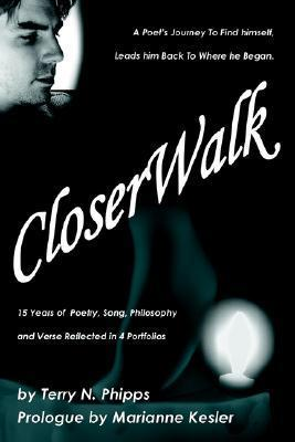 Closerwalk: A Poets Journey to Find Himself, Leads Him Back to Where He Began.  by  Terry N. Phipps