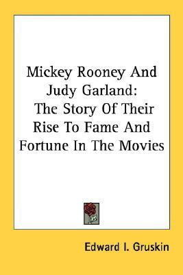 Mickey Rooney and Judy Garland: The Story of Their Rise to Fame and Fortune in the Movies  by  Edward I. Gruskin