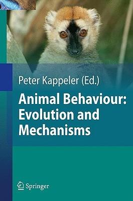 Animal Behaviour: Evolution and Mechanisms  by  Peter M. Kappeler