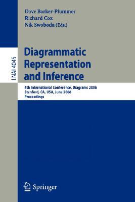 Diagrammatic Representation and Inference: 4th International Conference, Diagrams 2006, Stanford, CA, USA, June 28-30, 2006, Proceedings  by  Dave Barker-Plummer