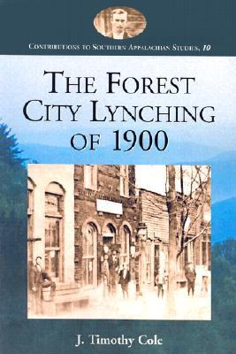 The Forest City Lynching of 1900: Populism, Racism, and White Supremacy in Rutherford County, North Carolina J. Timothy Cole