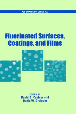 Fluorinated Surfaces, Coatings, and Films  by  David G. Castner