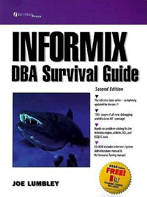 The Informix DBA Survival Guide (2nd Edition) Joe Lumbley