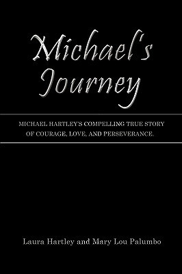 Michaels Journey: Michael Hartleys Compelling True Story of Courage, Love, and Perseverance.  by  Laura Hartley