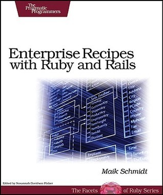 Enterprise Recipes with Ruby and Rails  by  Maik Schmidt