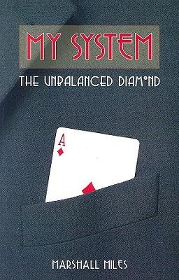 My System: The Unbalanced Diamond  by  Marshall Miles