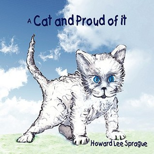 A Cat and Proud of It  by  Howard Lee Sprague