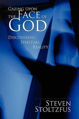Gazing Upon the Face of God  by  Steven Stoltzfus