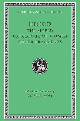 Hesiod II: The Shield. Catalogue of Women. Other Fragments. (Loeb Classical Library, #503)  by  Hesiod