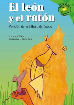 El Leon y El Raton: Version de La Fabula de Esopo Mark White