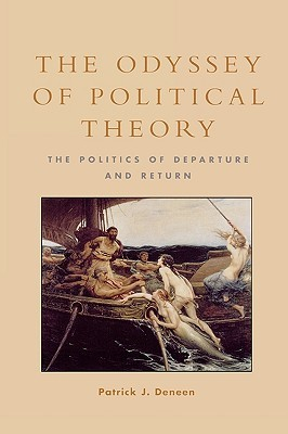 The Odyssey of Political Theory: The Politics of Departure and Return Patrick J. Deneen