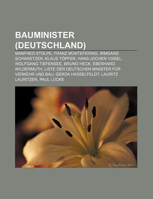 Bauminister (Deutschland): Manfred Stolpe, Franz M Ntefering, Irmgard Schwaetzer, Klaus T Pfer, Hans-Jochen Vogel, Wolfgang Tiefensee Source Wikipedia