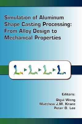 Simulation of Aluminum Shape Casting Processing: From Alloy Design to Mechanical Properties Wei Wang