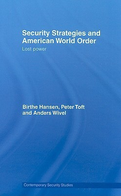 Security Strategy and American World Order: Lost Power Birthe Hansen