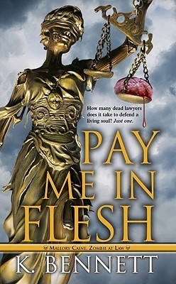 Pay Me in Flesh (Mallory Caine, Zombie-at-Law, #1) K. Bennett