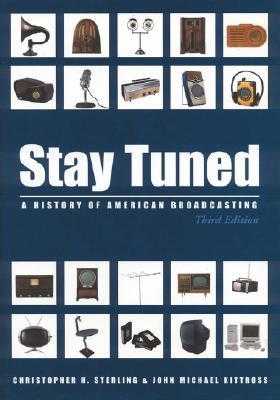Stay Tuned: A History of American Broadcasting (LEAs Communication Series) Christopher H. Sterling