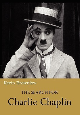 The Search for Charlie Chaplin Kevin Brownlow