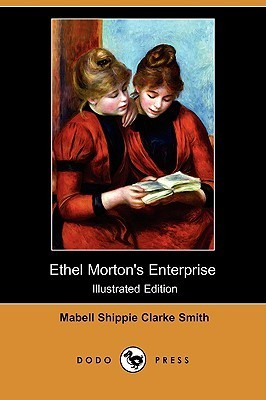 Ethel Mortons Enterprise (Illustrated Edition)  by  Mabell Shippie Clarke Smith