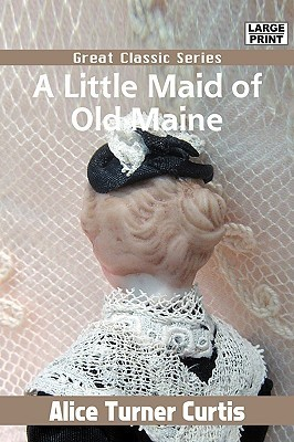 A Little Maid Of Old Maine (Little Maid Series) Alice Turner Curtis