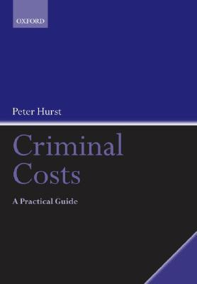 Criminal Costs: A Practical Guide Peter Hurst