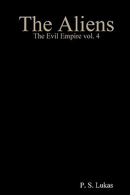 The Evil Empire Vol. 4 the Aliens  by  P.S. Lukas