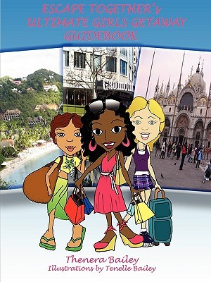 Escape Togethers Ultimate Girls Getaway Guidebook  by  Thenera Bailey