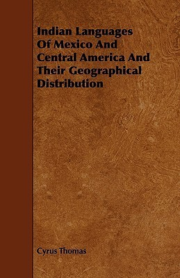 Indian Languages of Mexico and Central America and Their Geographical Distribution  by  Cyrus Thomas
