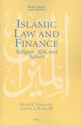 Islamic Law and Finance: Religion, Risk and Return Frank Vogel
