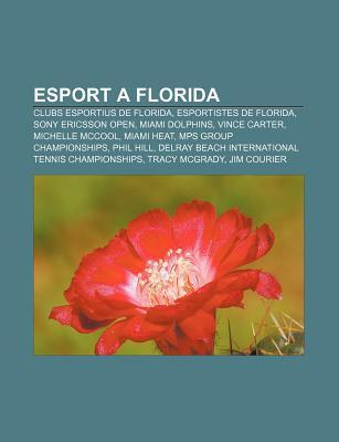 Esport a Florida: Clubs Esportius de Florida, Esportistes de Florida, Sony Ericsson Open, Miami Dolphins, Vince Carter, Michelle McCool Source Wikipedia