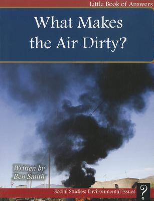 What Makes the Air Dirty? Ben Smith