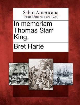 In Memoriam Thomas Starr King. Bret Harte