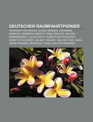 Deutscher Raumfahrtpionier: Wernher Von Braun, Eugen S Nger, Johannes Winkler, Hermann Oberth, Hans Ziegler, Walter Dornberger, Julius Hatry  by  Books LLC