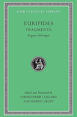 Euripides, Vol VII: Fragments, Aegeus-Meleager  by  Euripides