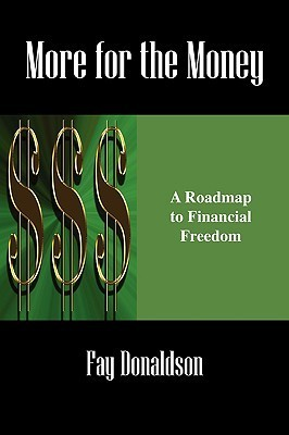 More for the Money: A Roadmap to Financial Freedom Fay Donaldson
