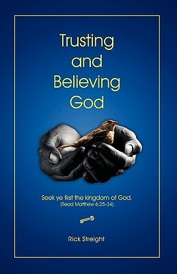 Trusting and Believing God  by  Rick Streight
