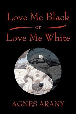 Love Me Black or Love Me White  by  Agnes Arany